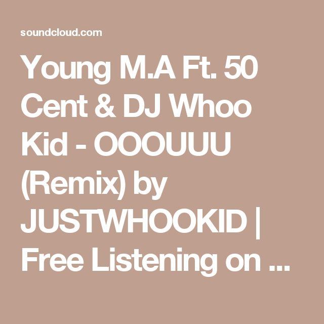 Young M.A Ft. 50 Cent & DJ Whoo Kid - OOOUUU (Remix) by JUSTWHOOKID | Free Listening on SoundCloud