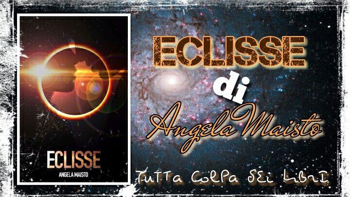"""Segnalazione Made in Italy ——–>>> """"Eclisse"""" di Angela Maisto"""