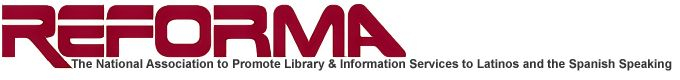 REFORMA: The National Association to Promote Library & Information Services to Latinos and the Spanish Speaking