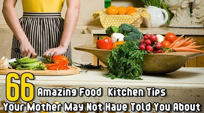 60 Amazing Food & Kitchen Tips Your Mother May Not Have Told You About
