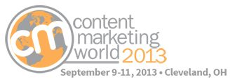 Content Marketing World. September 9-12, 2013. Cleveland, OH.