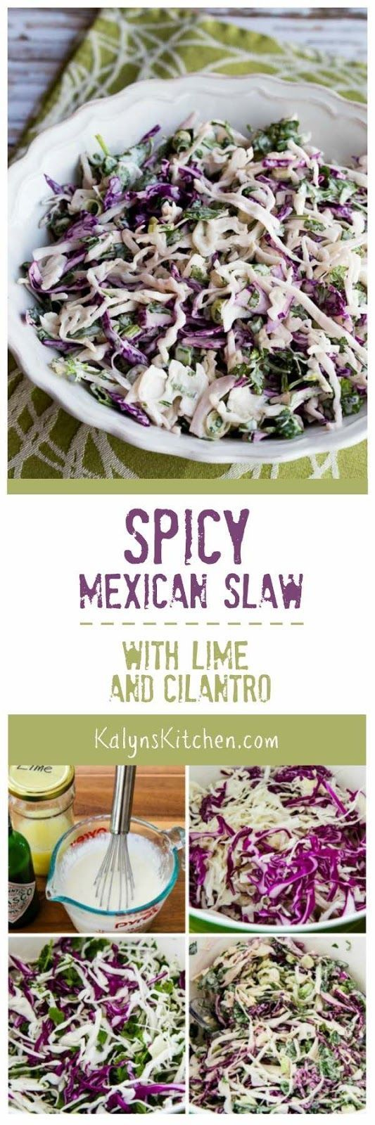 Spicy Mexican Slaw with Lime and Cilantro is a salad that's been one of my personal favorites for years! In my family I make one bowl with cilantro and one with extra green onion for the cilantro haters. This amazing salad is low-carb, gluten-free, vegan, and South Beach Diet friendly, and with the right mayo and hot sauce it can be Paleo or Whole 30 as well. [found on KalynsKitchen.com]: