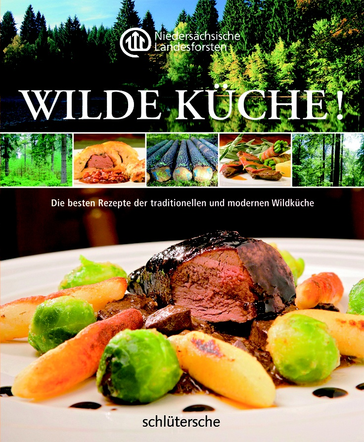 Wilde Küche!, Niedersächsische Landesforsten, ISBN 978-3-89993-740-4, 19,90 €, mehr unter www.buecher.schluetersche.de