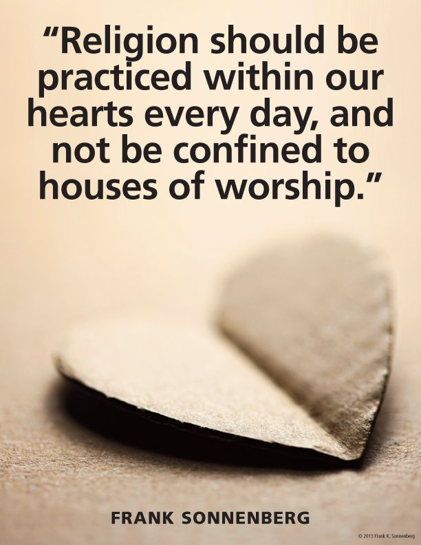 """""""Religion should be practiced within our hearts every day, and not be confined to houses of worship"""" ~ Frank Sonnenberg  www.FrankSonnenbergOnline.com"""