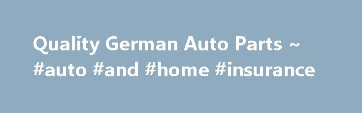 Quality German Auto Parts ~ #auto #and #home #insurance http://malaysia.remmont.com/quality-german-auto-parts-auto-and-home-insurance/  #german auto parts # Company Profile 30 YEARS OF SERVING THE VW COMMUNITY GET YOUR ORDERS IN. WE ARE CLOSED ALL DECEMBER thru JANUARY 5TH in observance of CHRISTMAS. Quality German Auto Parts was established in 1984 in Southern Ca. We are located at 534 W. Brooks St. Ontario, CALIFORNIA 91762. Direct importer of parts from GermanY. We specialize in VW Parts…