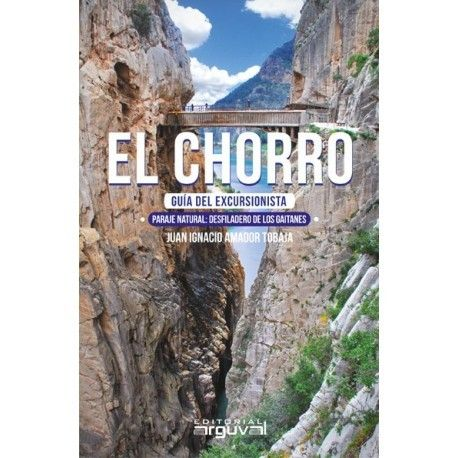El+Chorro+:+guía+del+excursionista+:+Paraje+Natural,+Desfiladero+de+los+Gaitanes+/+Juan+Ignacio+Amador+Tobaja.