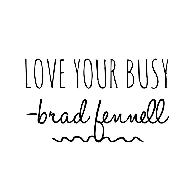 It's busy, it is in fact crazy busy. But would you have it any other way? I realized this: I was running around feeling stressed out until I got it, that this is the way it is, and this is the way I like it. - See more at: bradfennell.com