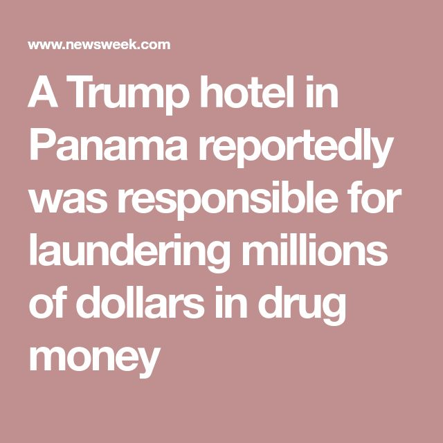 A Trump hotel in Panama reportedly was responsible for laundering millions of dollars in drug money