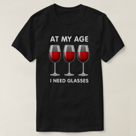 At my age I need glasses - 60th Birthday T-Shirt - tap, personalize, buy right now!
