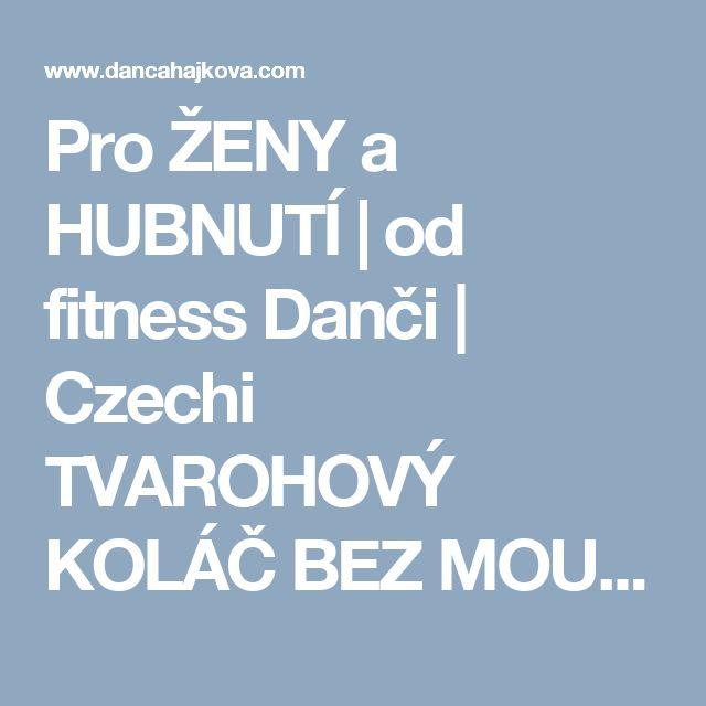 Pro ŽENY a HUBNUTÍ | od fitness Danči | Czechi TVAROHOVÝ KOLÁČ BEZ MOUKY