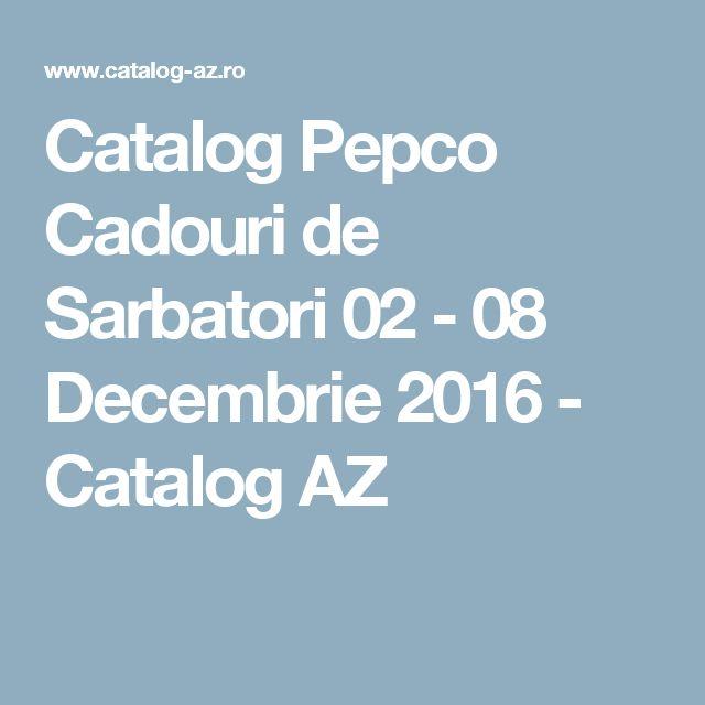Catalog Pepco Cadouri de Sarbatori 02 - 08 Decembrie 2016 - Catalog AZ