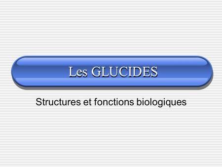 Les GLUCIDES Structures et fonctions biologiques.
