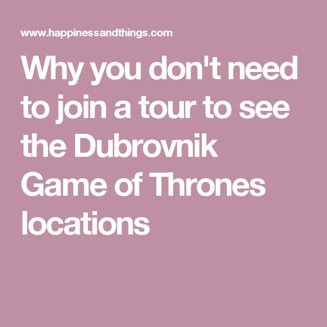 Why you don't need to join a tour to see the Dubrovnik Game of Thrones locations
