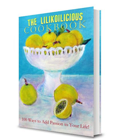 The Lilikoilicious Cookbook! 119 ways to add passion to your life. Click through to purchase.