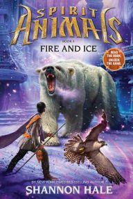 Fire and Ice (Spirit Animals Series #4)