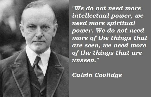 policygal:  new-age-conservative:  Calvin Coolidge Quotes…Why...