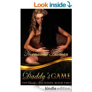 Daddy's Game by Normandie Alleman Book Two in the Daddy's Girl Series  Football and kink collide when the game's biggest star attempts to convince a beautiful artist to play Daddy's Game. #Erotica #Sports #BDSM #Romance