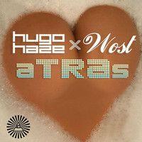Hugo Haze x Wost - ATRAS by Hugo haze on SoundCloud