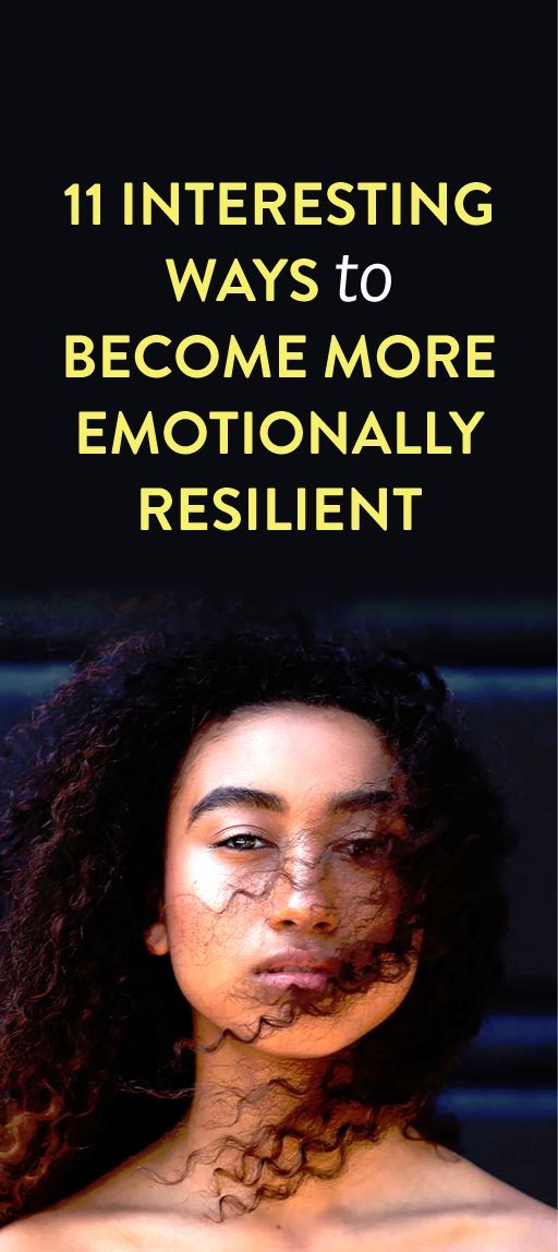 11 Interesting Ways To Become More Emotionally Resilient