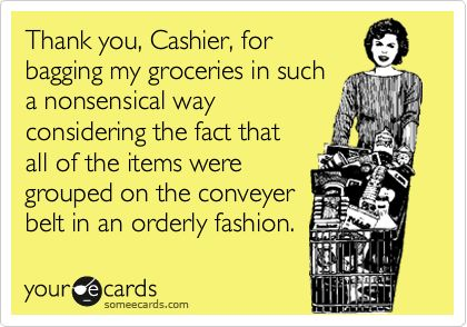 Not only in an orderly fashion, but with the barcodes lined up where all you have to do is just drag it over the sensor. Seriously. Its not rocket science.: Thoughts, Pet Peeves, Funny, So True, Ecards, Grocery Stores, Bags, True Stories, Belts