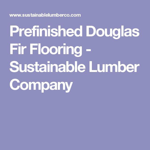 Prefinished Douglas Fir Flooring - Sustainable Lumber Company