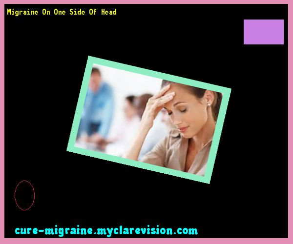 Migraine On One Side Of Head 115657 - Cure Migraine