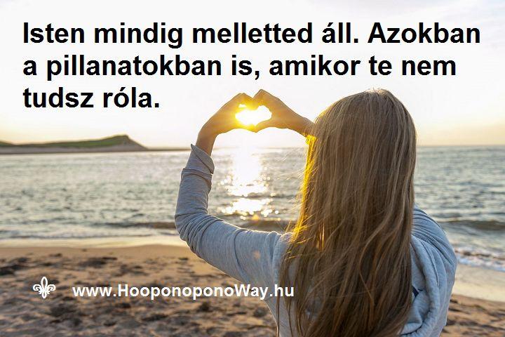 Hálát adok a mai napért. Isten türelmes. Isten mindig szeret téged. Mindig melletted áll. Azokban a pillanatokban is, amikor te nem tudsz róla. Felemel - Érted. Így szeretlek, Élet! Köszönöm. Szeretlek ❤️ ⚜ Ho'oponoponoWay Magyarország ⚜ www.HooponoponoWay.hu