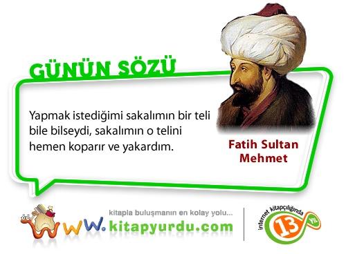 Divan Edebiyatı'nda Avnî mahlasını kullanarak eserler veren 7. Osmanlı padişahı Fatih Sultan Mehmet'ten bir söz.