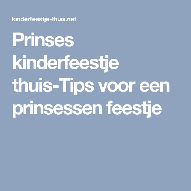 Prinses kinderfeestje thuis-Tips voor een prinsessen feestje