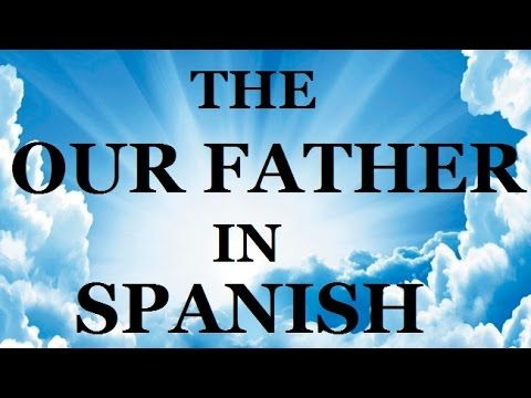 "The ""Our Father"" in Spanish (slow to fast) - YouTube"