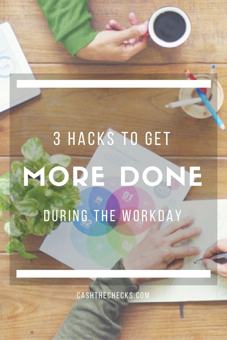 12 Hacks To Get More Done During The Workday https://www.cashthechecks.com/12-hacks-get-done-workday/