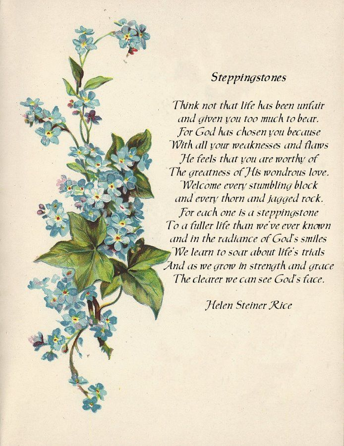 Steppingstones by Helen Steiner Rice.  Love her poetry.....God has brought me through.I love you for all time