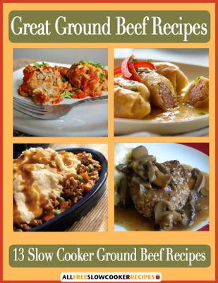 Free eCookbook – Great Ground Beef Recipes: 13 Slow Cooker Ground Beef Recipes