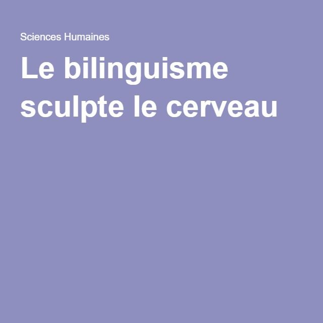 Le bilinguisme sculpte le cerveau