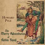 The Merry Adventures of Robin Hood by Howard Pyle.  read by various.  Year 2