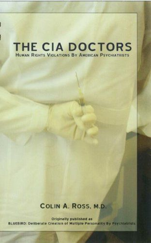 The CIA Doctors: Human Rights Violations By American Psychiatrists by Colin A. Ross M.D., http://www.amazon.com/dp/B006TKKAG4/ref=cm_sw_r_pi_dp_eG-2sb1PNH4X5