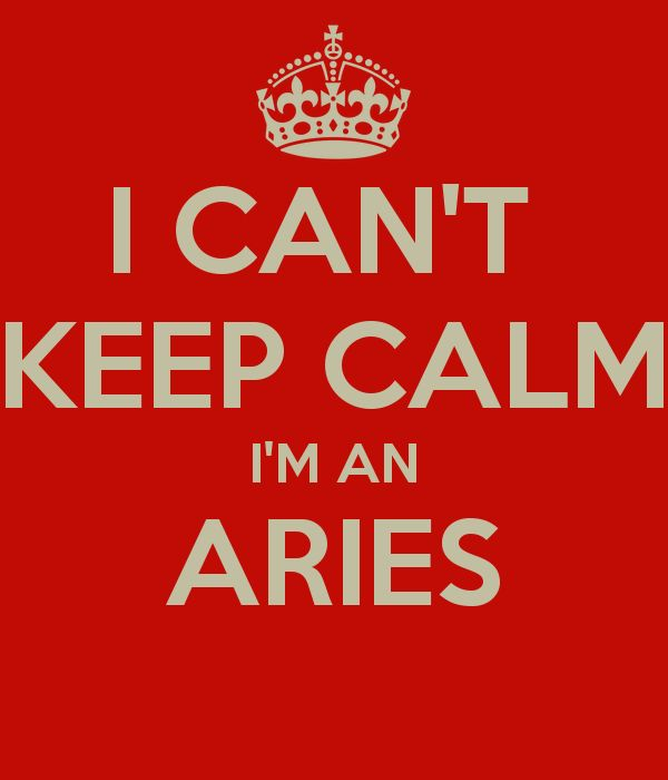 I CAN'T  KEEP CALM I'M AN ARIES