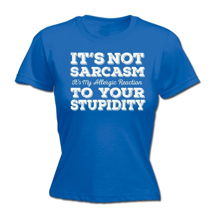 123t USA Women's It's Not Sarcasm To Your Stupidity Funny T-Shirt