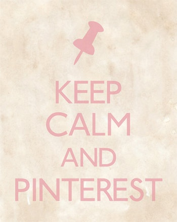 Keep Calm and Pinterest... Pretty sure I can handle that.