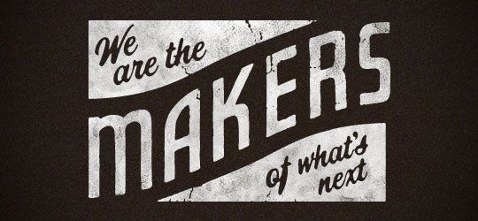 we are the makers of what's next