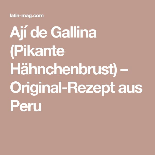 Ají de Gallina (Pikante Hähnchenbrust) – Original-Rezept aus Peru