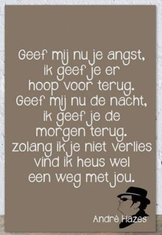 Bij de spreukbordenfabriek kun je al je teksten op een bord laten zetten. www.spreukbordnefabriek.nl of info@tegeltjeswijsheid.nl  songtekst andre Hazes