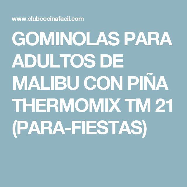 GOMINOLAS PARA ADULTOS DE MALIBU CON PIÑA THERMOMIX TM 21 (PARA-FIESTAS)