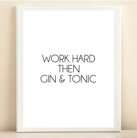 For my bar cart: Black and White 'Work Hard Then Gin & Tonic' by AmandaCatherineDes, $15.00
