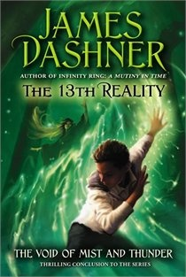 The 13th reality by James Dashner: Book 1: The Journal of Curious Letters; Book 2: The Hunt for Dark Infinity; Book 3: The Blade of Shattered Hope; Book 4: Void of Mist and Thunder (scheduled February 5, 2013 )