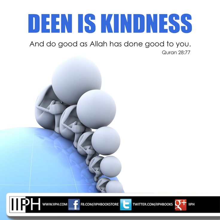 Deen is Kindness For more beneficial Reminders and Islamic Material please visit our bookstore at www.IIPH.com