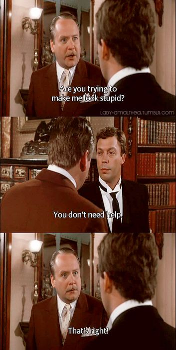 ~Are you trying to make me look stupid?  - You don't need help.  ~That's right!  Oh Clue, such a riot!