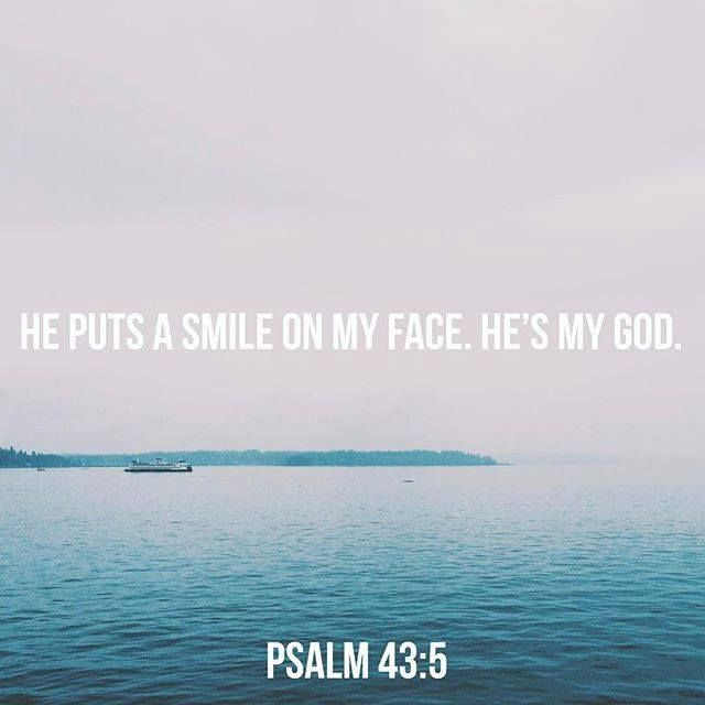 He puts a smile on my face. He's my God. - Psalm 43:5