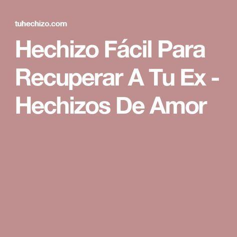 Hechizo Fácil Para Recuperar A Tu Ex - Hechizos De Amor