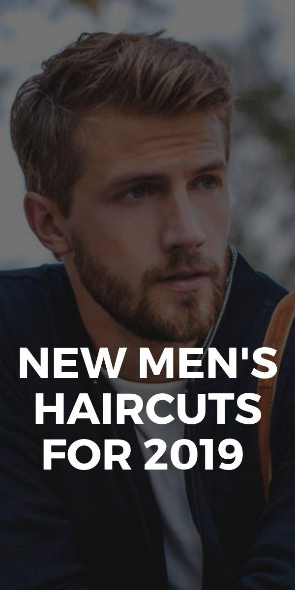 New Men S Hairstyles For 2019 New Men Hairstyles Mens